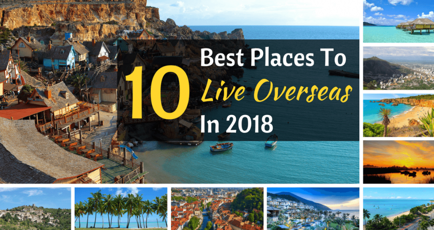 The 10 best places to live overseas in 2018 for Best places to go overseas